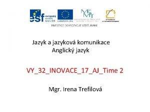 Jazyk a jazykov komunikace Anglick jazyk VY32INOVACE17AJTime 2