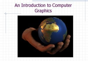 An Introduction to Computer Graphics Introduction Graphics Users