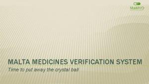 MALTA MEDICINES VERIFICATION SYSTEM Time to put away