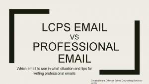 LCPS EMAIL VS PROFESSIONAL EMAIL Which email to
