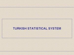TURKISH STATISTICAL SYSTEM Turkish Statistical System Legal Framework