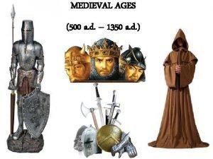 MEDIEVAL AGES 500 a d 1350 a d