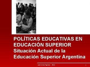 POLTICAS EDUCATIVAS EN EDUCACIN SUPERIOR Situacin Actual de
