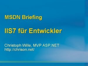 MSDN Briefing IIS 7 fr Entwickler Christoph Wille