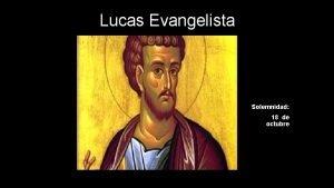 Lucas Evangelista Solemnidad 18 de octubre Sed misericordiosos