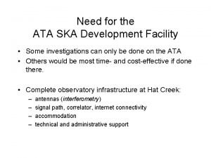 Need for the ATA SKA Development Facility Some