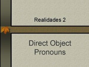 Realidades 2 Direct Object Pronouns Direct Objects n