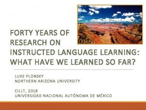 FORTY YEARS OF RESEARCH ON INSTRUCTED LANGUAGE LEARNING
