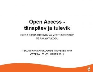 Open Access tnapev ja tulevik ELENA SIPRIAMIRONOV JA