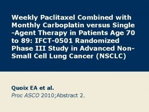 Weekly Paclitaxel Combined with Monthly Carboplatin versus Single