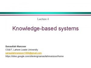Lecture 4 Knowledgebased systems Sanaullah Manzoor CSIT Lahore