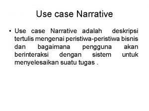Use case Narrative Use case Narrative adalah deskripsi
