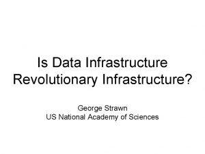 Is Data Infrastructure Revolutionary Infrastructure George Strawn US