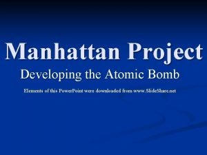 Manhattan Project Developing the Atomic Bomb Elements of