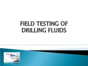 FIELD TESTING OF DRILLING FLUIDS Water Base Drilling