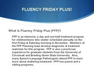 FLUENCY FRIDAY PLUS What is Fluency Friday Plus