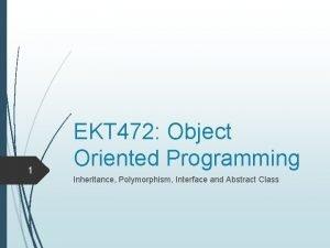 1 EKT 472 Object Oriented Programming Inheritance Polymorphism