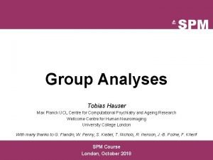 Group Analyses Tobias Hauser Max Planck UCL Centre