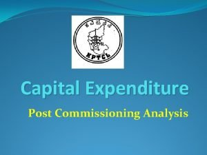 Capital Expenditure Post Commissioning Analysis Prudence Check of