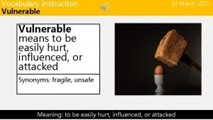 Vocabulary Instruction Vulnerable 02 March 2021 Vulnerable means