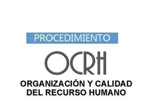 PROCEDIMIENTO ORGANIZACIN Y CALIDAD DEL RECURSO HUMANO ORGANIZACIN