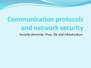 Communication protocols and network security Security elements IPsec