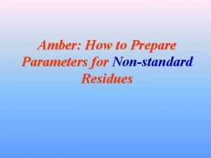 Amber How to Prepare Parameters for Nonstandard Residues