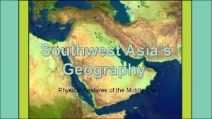 Southwest Asias Geography Physical Features of the Middle