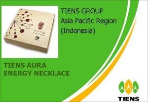 TIENS GROUP Asia Pacific Region Indonesia TIENS AURA