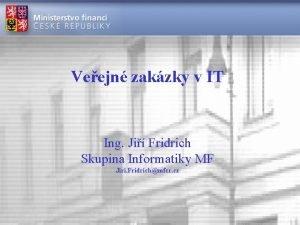 Veejn zakzky v IT Ing Ji Fridrich Skupina