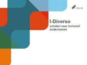 IDiverso schakel naar inclusief ondernemen EVEN KENNISMAKEN Wie