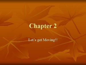 Chapter 2 Lets get Moving Define these key