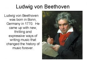 Ludwig von Beethoven was born in Bonn Germany