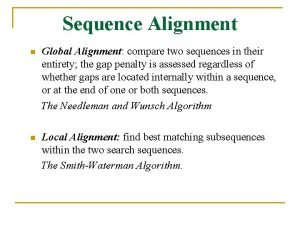 Sequence Alignment n Global Alignment compare two sequences