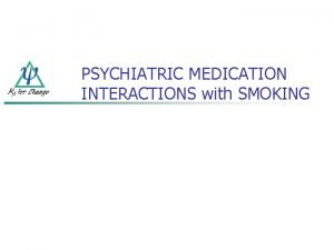 PSYCHIATRIC MEDICATION INTERACTIONS with SMOKING PHARMACOKINETIC DRUG INTERACTIONS