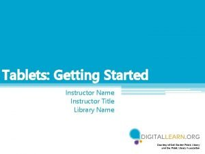 Tablets Getting Started Instructor Name Instructor Title Library