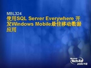 MBL 324 SQL Server Everywhere Windows Mobile SQL