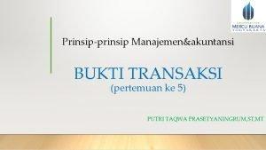 Prinsipprinsip Manajemenakuntansi BUKTI TRANSAKSI pertemuan ke 5 PUTRI