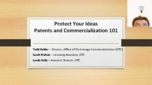 Protect Your Ideas Patents and Commercialization 101 Todd