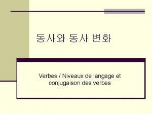 Verbes Niveaux de langage et conjugaison des verbes