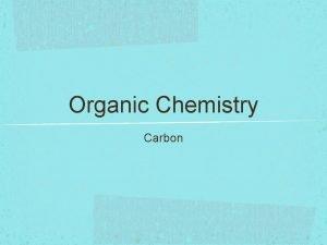 Organic Chemistry Carbon Organic Chemistry Organic chemistry is