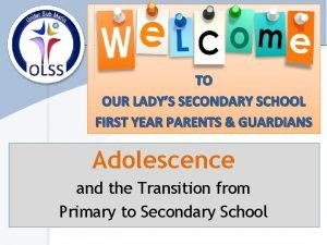 TO OUR LADYS SECONDARY SCHOOL FIRST YEAR PARENTS