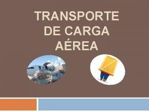 TRANSPORTE DE CARGA AREA QUE ES Es el