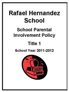 Rafael Hernandez School Parental Involvement Policy Title 1
