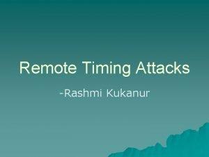 Remote Timing Attacks Rashmi Kukanur Agenda u Timing