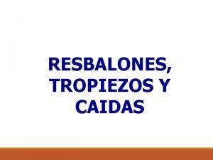 RESBALONES TROPIEZOS Y CAIDAS INGENIERO INDUSTRIAL ESPECIALISTA EN