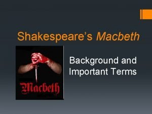 Shakespeares Macbeth Background and Important Terms Macbeth and
