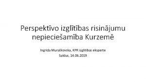 Perspektvo izgltbas risinjumu nepiecieamba Kurzem Ingrda Murakovska KPR