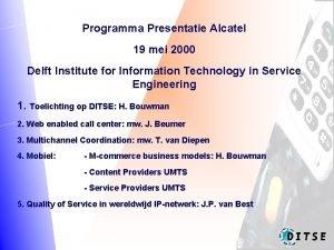 Programma Presentatie Alcatel 19 mei 2000 Delft Institute