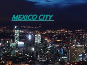 MEXICO CITY v Mexico city is the capital
